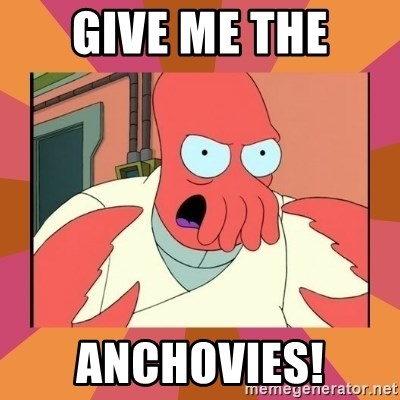 Give Me The Anchovies Angry Zoidberg Meme Generator