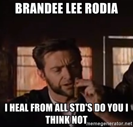 Wolverine First Class - Brandee lee rodia I heal from all std's Do you I think not