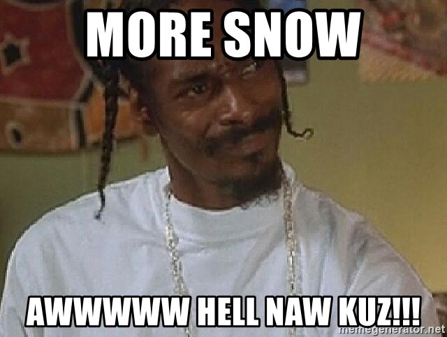 More Snow Awwwww Hell Naw Kuz Snoop Dogg Questions Shit Meme