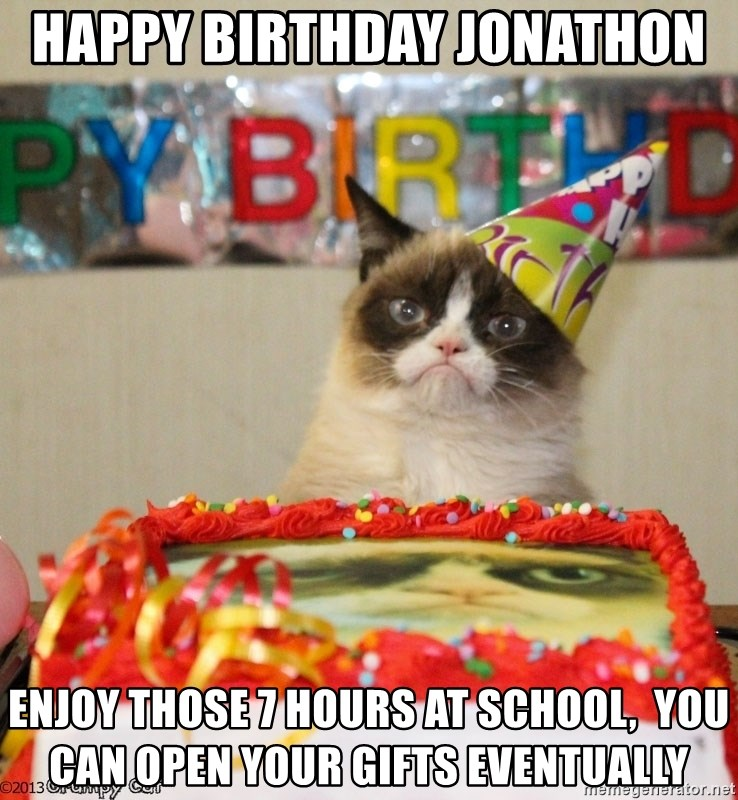 Grumpy Cat Birthday hat - Happy Birthday Jonathon  Enjoy those 7 hours at school,  you can open your gifts eventually