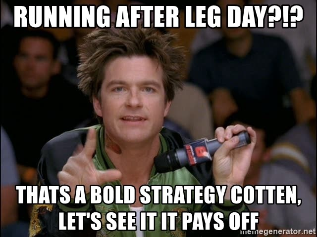 Running After Leg Day Thats A Bold Strategy Cotten Let S See It