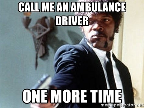 59855795 call me an ambulance driver one more time samuel l jackson say it