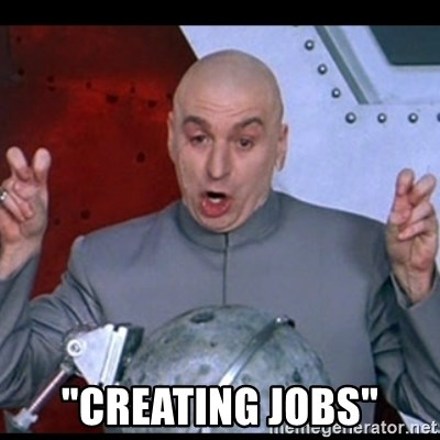 """dr. evil quote - """"creating jobs"""""""