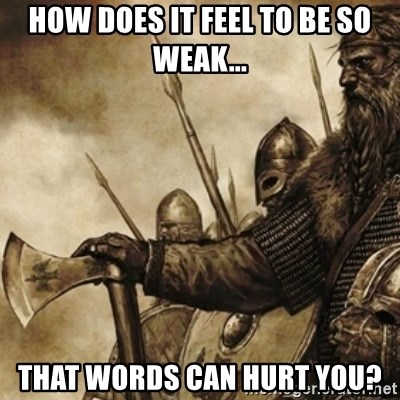 Neo-Norse-Paganist Viking - How does it feel to be so weak... That words can hurt you?