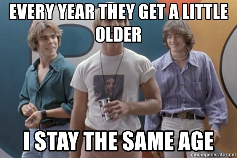 matthew mcconaughey dazed and confused - Every year they get a little older I stay the same age