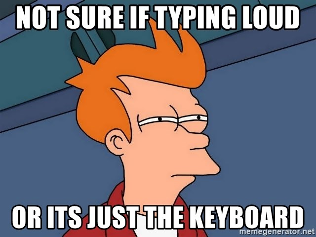 Not Sure If Typing Loud Or Its Just The Keyboard Futurama Fry