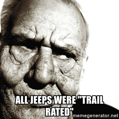 "Back In My Day -  All Jeeps were ""trail rated"""