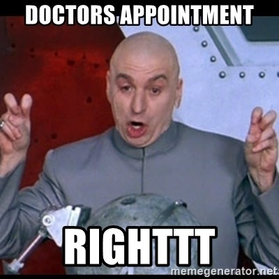 doctors appointment righttt dr evil quote meme generator