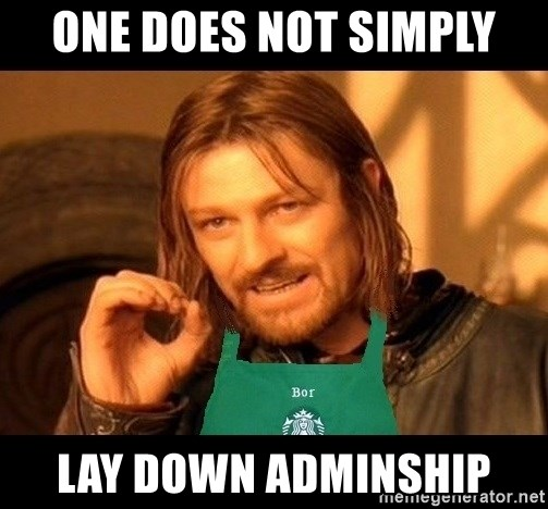 Barista Boromir - One does not simply lay down Adminship