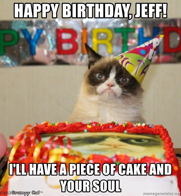 Grumpy Cat Birthday hat - Happy Birthday, Jeff! I'll have a piece of cake and your soul