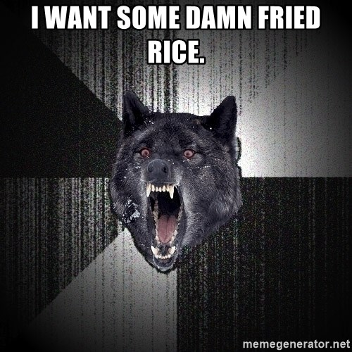 Insanity Wolf - I want some damn fried rice.