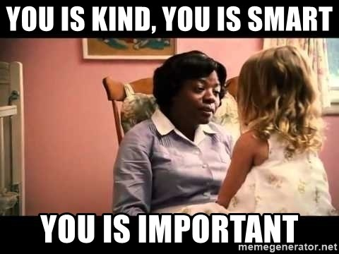 You Is Kind You Is Smart You Is Important The Help Meme Generator