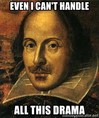 Shakespeare - even I can't handle all this drama