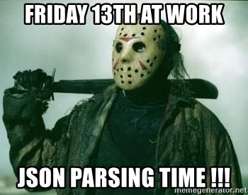 friday 13th at work json parsing time !!! - Jason Voorhees