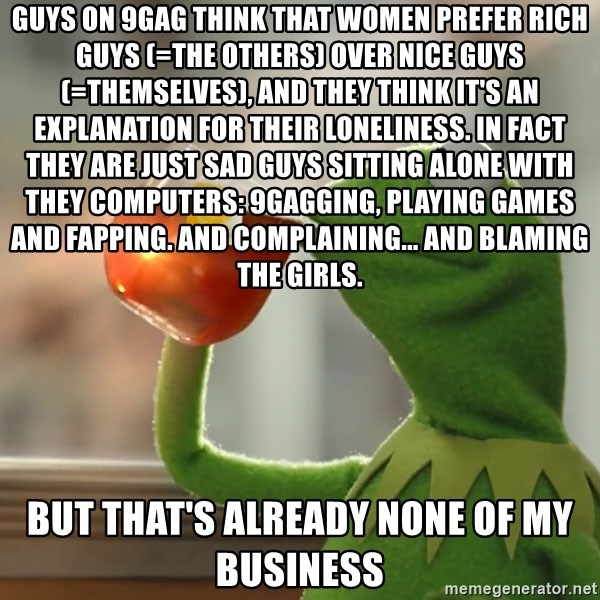 guys on 9gag think that women prefer rich guys the others over