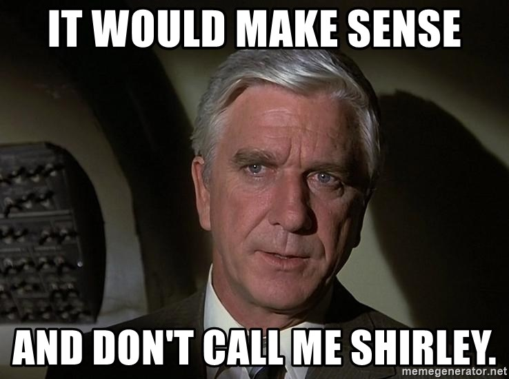 Leslie Nielsen Shirley - It would make sense and don't call me shirley.