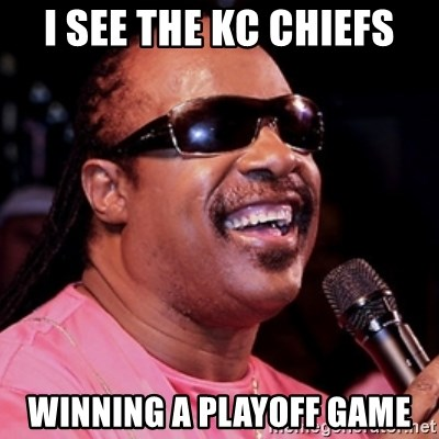 i see the kc chiefs winning a playoff game i see the kc chiefs winning a playoff game stevie wonder meme