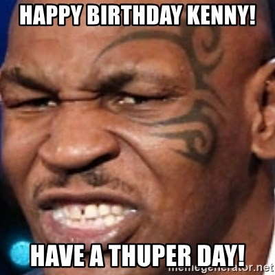 59964640 happy birthday kenny! have a thuper day! mike tyson meme generator