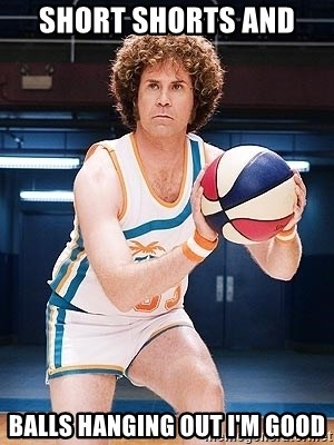 Will Ferrell Basketball - Short shorts and  Balls hanging out I'm good