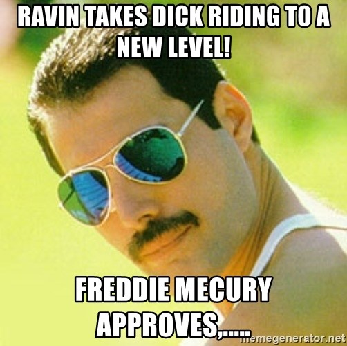typical Queen Fan - Ravin takes dick riding to a new level! Freddie Mecury approves,.....