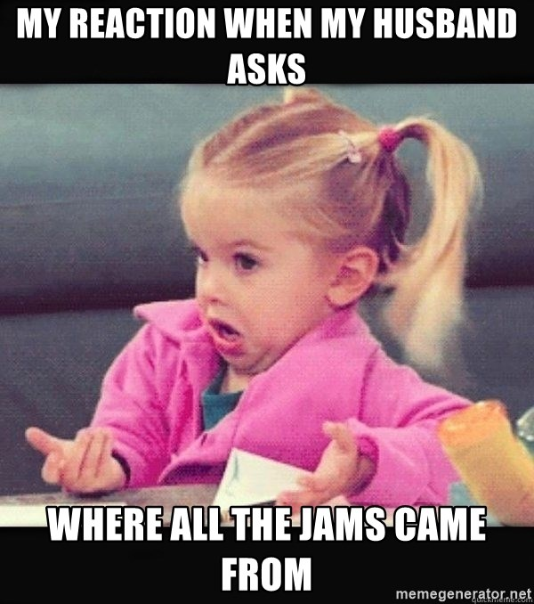 I have no idea little girl  - My reaction when my husband asks where all the jams came from