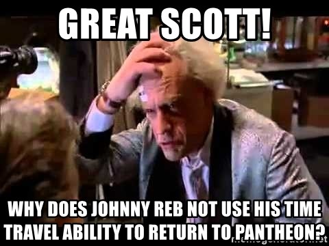 Great Scott Why Does Johnny Reb Not Use His Time Travel Ability To