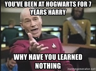 Captain Picard - you've been at Hogwarts for 7 years Harry Why have you learned nothing