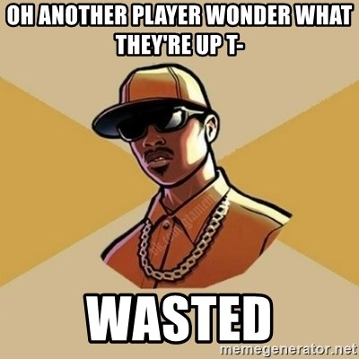 Gta Player - oh another player wonder what they're up t- wasted