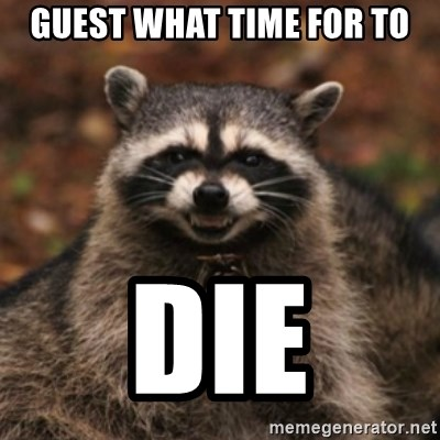evil raccoon - guest what time for to DIE