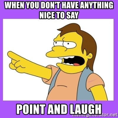 nelson simpsons haha - When you don't have anything nice to say Point and laugh