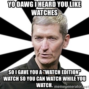 """Tim Cook Time - Yo Dawg I heard you like watches  So I gave you a """"watch edition""""  watch so you can watch while you watch."""