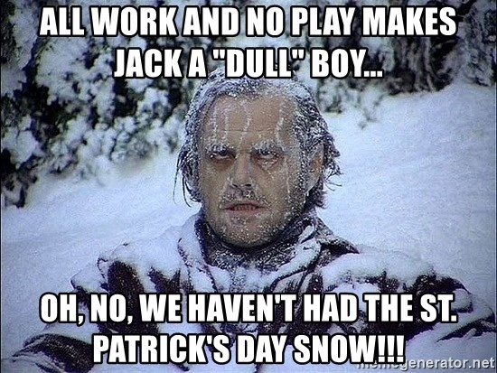"Frozen Jack Nicholson Shining - ALL WORK AND NO PLAY MAKES JACK A ""DULL"" BOY... OH, NO, WE HAVEN'T HAD THE ST. PATRICK's DAY SNOW!!!"
