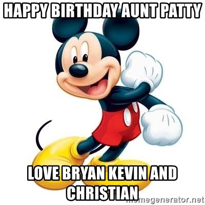 Happy Birthday Aunt Patty Love Bryan Kevin And Christian Mickey