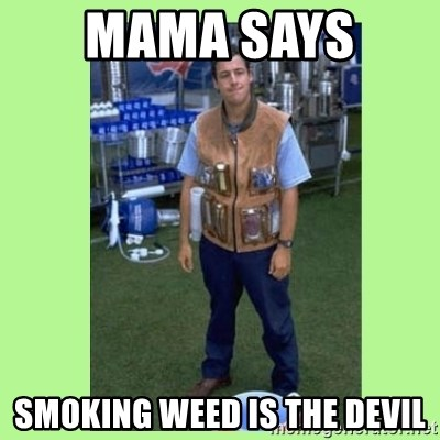 The Waterboy - Mama says  Smoking weed is the devil