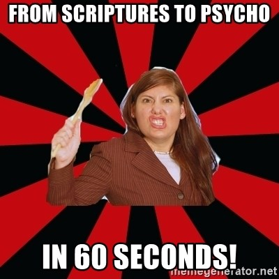 Angry Mom - From scriptures to psycho in 60 seconds!