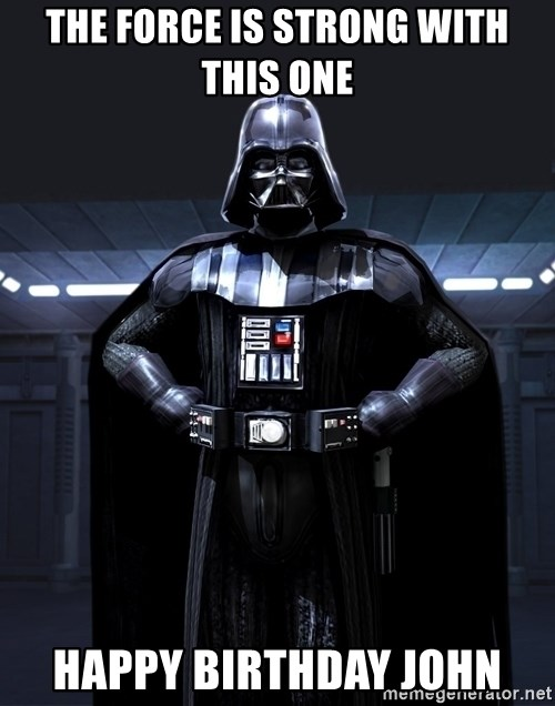 Bitch Darth Vader - The force is strong with this one Happy birthday John