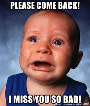 Crying Baby - Please come back! I miss you so bad!