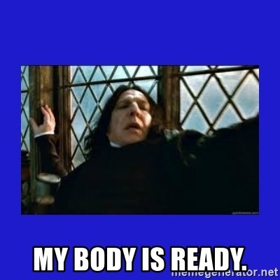 My Body Is Ready Dafuq Severus Snape Meme Generator