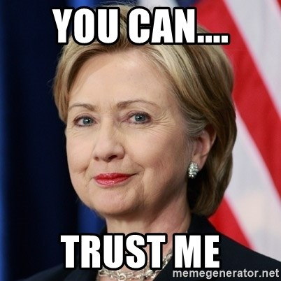 You Can Trust Me Im So Hillary Clinton Meme Generator