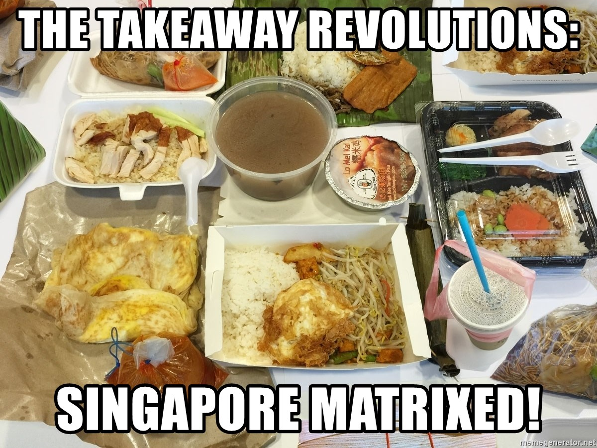 Takeaway - THE TAKEAWAY REVOLUTIONS: SINGAPORE MATRIXED!