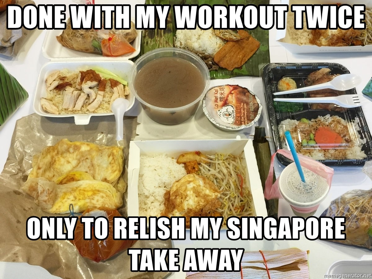 Takeaway - done with my workout twice only to relish my singapore take away