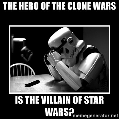 Sad Trooper - The hero of the clone wars is the villain of star wars?