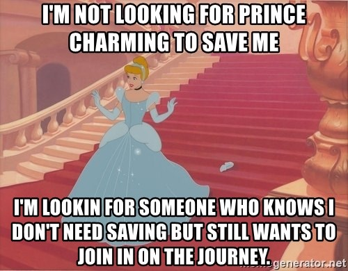 Im Not Looking For Prince Charming To Save Me Im Lookin For