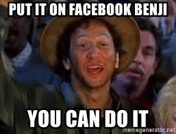 You Can Do It Guy - Put it on Facebook Benji YOU CAN DO IT