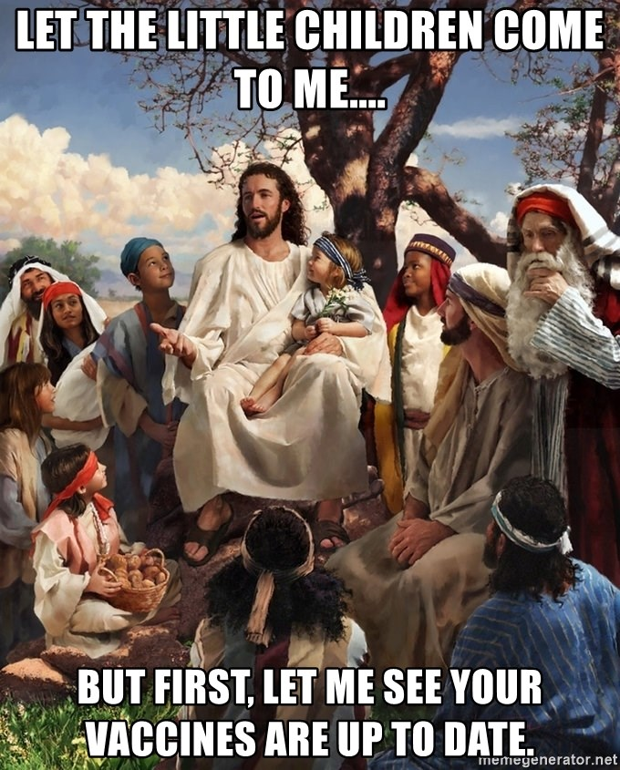 Let the little children come to me.... but first, let me see your vaccines  are up to date. - storytime jesus | Meme Generator