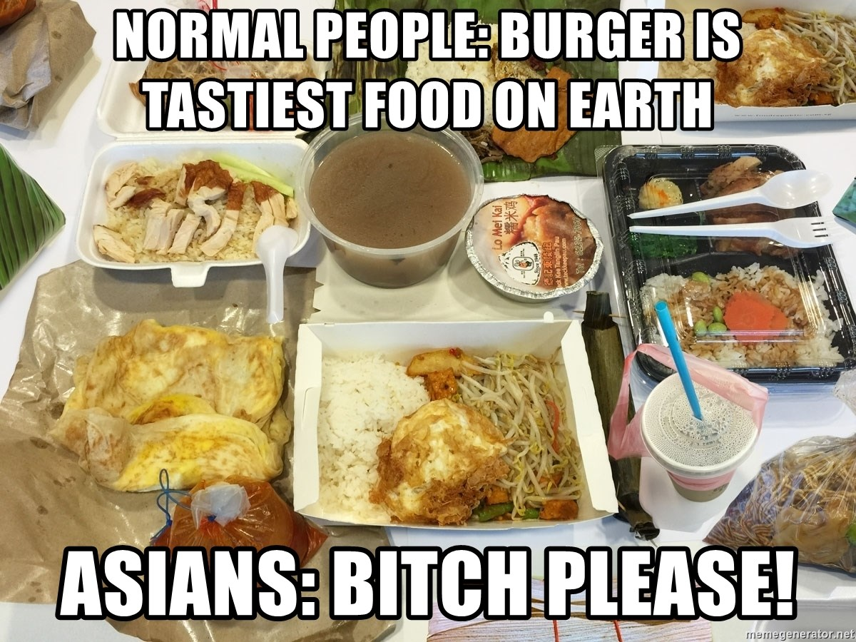 Takeaway - normal people: burger is tastiest food on earth asians: Bitch please!