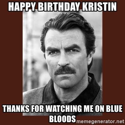 60240690 happy birthday kristin thanks for watching me on blue bloods tom