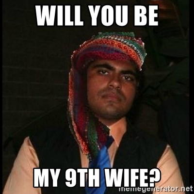 Scumbag Muslim - WILL YOU BE MY 9th WIFE?