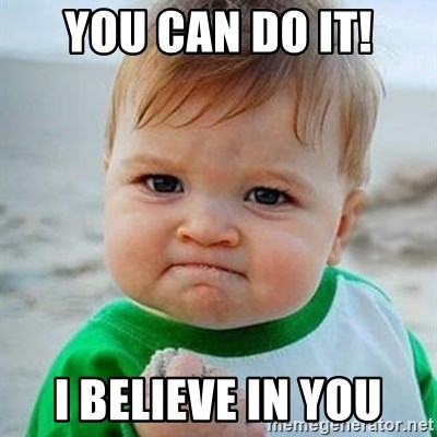 60279467 you can do it! i believe in you victory baby meme generator