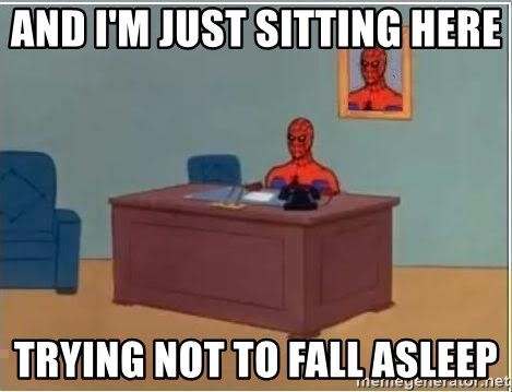 And I M Just Sitting Here Trying Not To Fall Asleep Spiderman Desk Meme Generator